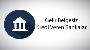 Gelir Belgesiz Kredi Veren Bankalar Hangileridir?