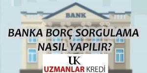 Banka Borç Sorgulama Nasıl Yapılır