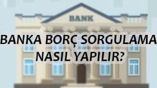 Banka Borç Sorgulama Nasıl Yapılır?