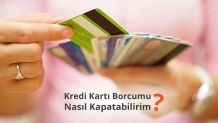 Kredi Kartı Borcumu Nasıl Kapatabilirim?