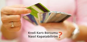 Kredi Kartı Borcumu Nasıl Kapatabilirim