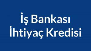 iş bankası ihtiyaç kredisi nasıl alınır