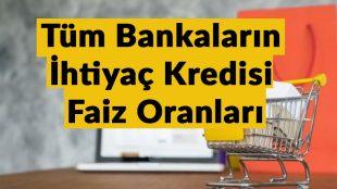 2019 Yılı Tüm Bankaların İhtiyaç Kredisi Faiz Oranları