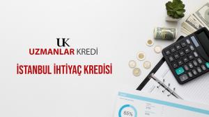 İstanbul İhtiyaç Kredisi
