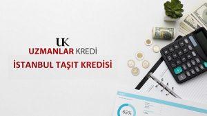 Taşıt Kredisi İstanbul