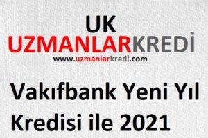 Vakıfbank Yeni Yıl Kredisi ile 2021