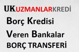 Borç Kredisi Veren Bankalar