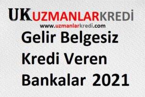 Gelir Belgesiz Kredi Veren Bankalar Listesi