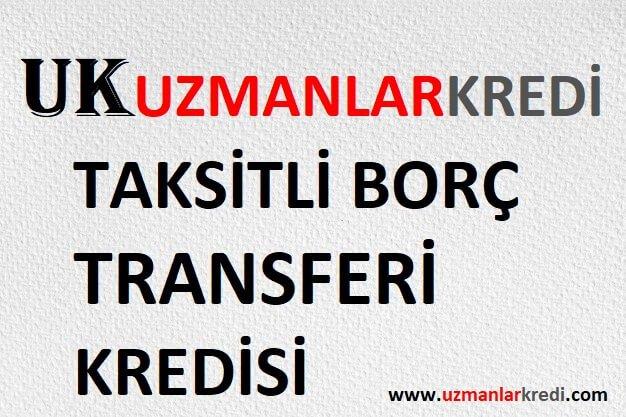 Taksitli Borç Transferi Kredisi
