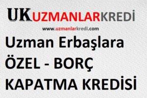 Uzman Erbaşlara Kredi (Çavuşlara)