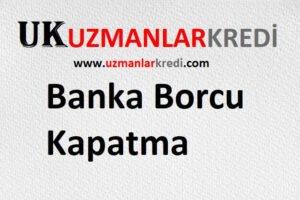 Banka Borcu Kapatma