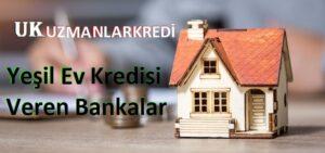 Yeşil Ev Kredisi Veren Bankalar