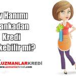 Ev Hanımı Kredisi Nedir?