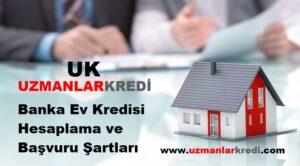 Banka Ev Kredisi Hesaplama ve Başvuru Şartları